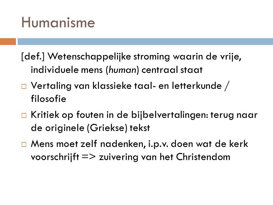 Humanisme [def.] Wetenschappelijke stroming waarin de vrije, individuele mens (human) centraal staat.
